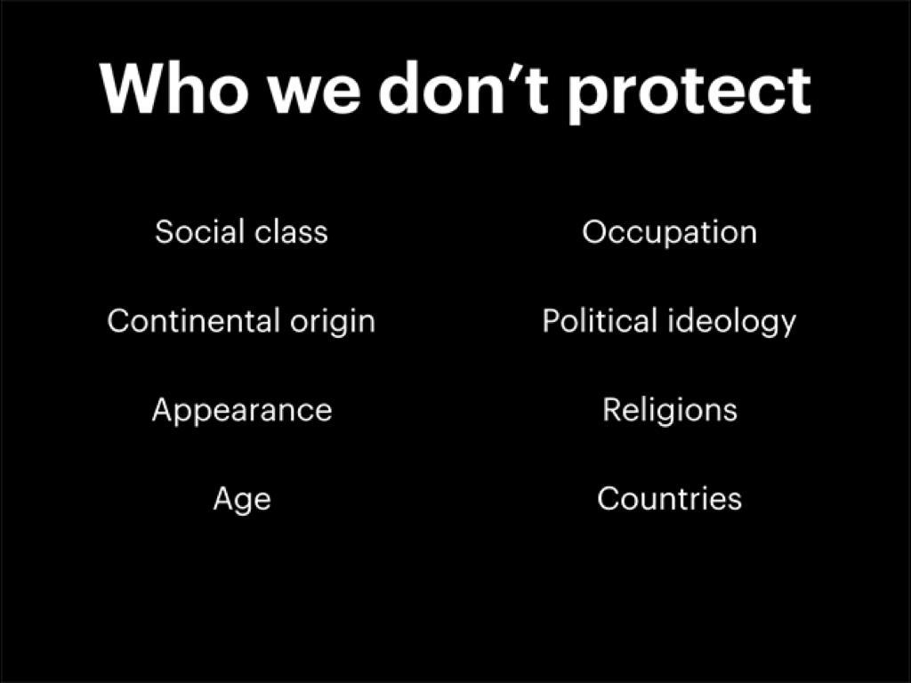 我們(臉書)沒保護的類別:社會階級、職業、出生的洲、政治意識形態、外貌、宗教、年齡、國家。