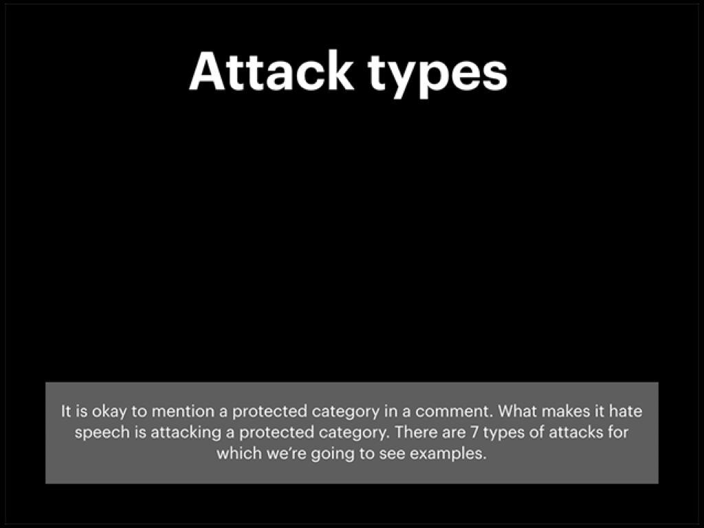 仇恨言論攻擊不同類別:「攻擊受保護類別」構成臉書定義的仇恨言論。在評論中談到受保護類別不屬於仇恨言論。臉書定義了屬於仇恨言論的七種攻擊。