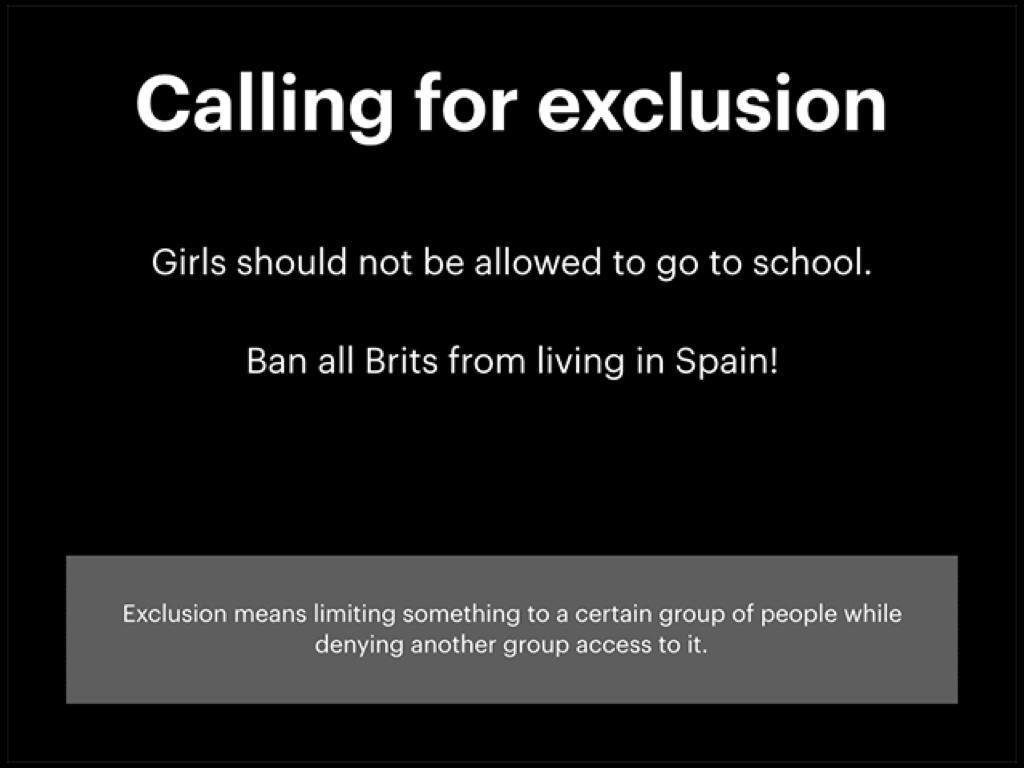 訴求排他:「女孩應該不准上學」和「禁止所有英國人住在西班牙」屬於仇恨言論。