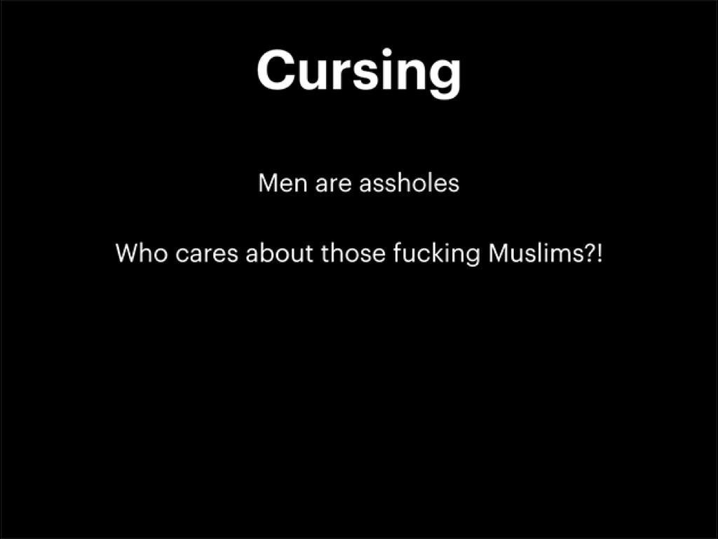 髒話咒罵:「男人是混蛋」和「誰在乎那些他媽的穆斯林」屬於仇恨言論。